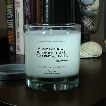 Candle Quotes, Funny Inspirational Quotes – A Day Without Sunshine – 8 oz Soy Scented Candle
