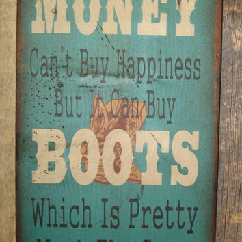 Money Can't Buy Happiness, But It Can Buy Boots, Which Is Pretty Much The Same Thing, Western, Antiqued, Wooden Sign