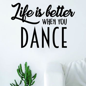 Life Is Better When You Dance Quote Wall Decal Sticker Vinyl Art Home Decor Living Room Bedroom Inspirational Teen