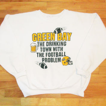 Vintage Green Bay The Drinking Town With A Football Problem Packer Sweatshirt
