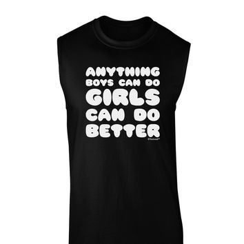 Anything Boys Can Do Girls Can Do Better Dark Muscle Shirt  by TooLoud