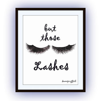 But those lashes, fashion quotes art, word decal, Printable vanity Wall decor, bathroom decals, lash print, girl gift, makeup quote, 8x10