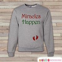 Miracles Happen Christmas Crewneck - Adult Christmas Outfit - Pregnancy Announcement - Christmas Pregnancy Reveal - Women's Grey Sweatshirt