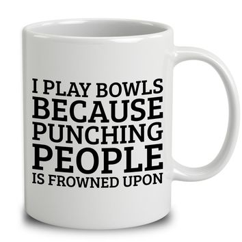 I Play Bowls Because Punching People Is Frowned Upon