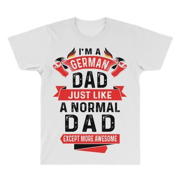 I'm a German Dad Just Like a Normal Dad Except More Awesome All Over Men's T-shirt
