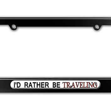 I'd Rather Be Traveling Metal License Plate Frame