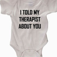 I told my therapist about you baby bodysuit
