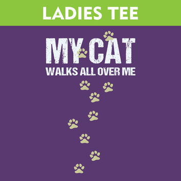 My Cat Walks All Over Me - Ladies T-Shirt