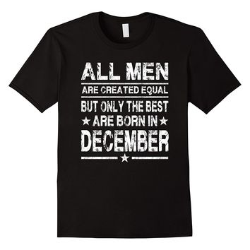 All Men Are Created Equal But The Best Are Born In December
