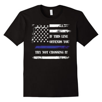 Thin Blue Line / Police shirt: TRY NOT CROSSING THIS LINE