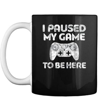 I Paused My Game To Be Here  Video Gamer Gift  Mug