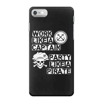 work like a captain party like a pirate iPhone 7 Case