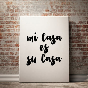 Printable Quote ''Mi Casa Es Su Casa'' Spanish Quote Quote Poster Spanish Decor Digital Print Printable Home Decor Welcome Print Instant Art