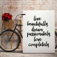 "PRINTABLE art ""live beautifully dream passionately love completely"" inspirational art best words dorm room decor gift idea life is beautiful"