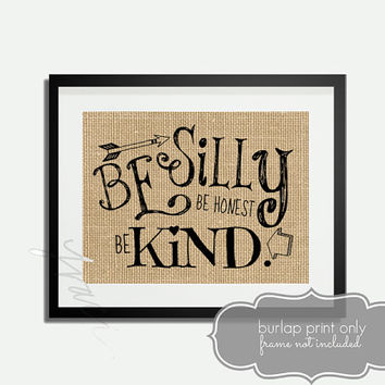 Be Silly Be Honest Be Kind - Burlap Printed Wall Art : Inspirational, Positive, Quote, Rustic, Typography, Kindness, Kids, Classroom