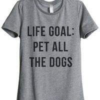 Life Goal Pet All The Dogs