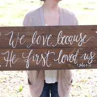 "Rustic Wooden Wedding Sign - ""We Love Because He First Loved Us"" // Wedding Keepsake // Rustic Home Decor"