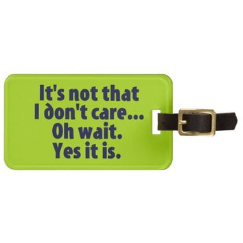 It's Not That I Don't Care. Oh Wait. Yes It Is. Tag For Luggage