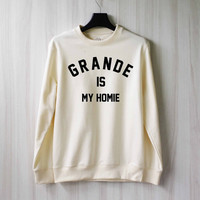 Ariana Grande is My Homie Sweatshirt Sweater Shirt – Size XS S M L XL
