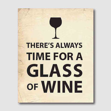 Modern Wall Art - There's always time for a glass of wine - Typography Art Print - 8 x 10 - vintage or chalkboard backbround
