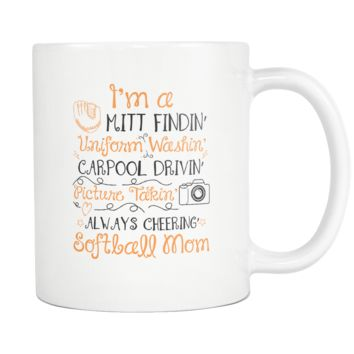 I'm A Mitt Findin Uniform Washin' Carpool Drivin' Picture Takin' Always Cheering' Softball Mom Softball White 11oz Coffee Mug