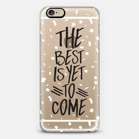 The Best Is Yet to Come iPhone 6s case by Sara Eshak | Casetify