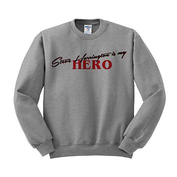 Steve Harrington Is My Hero Sweatshirt