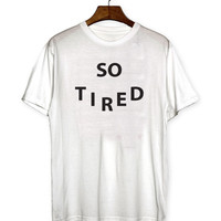 So tired Tshirt Fashion funny slogan womens ladies lady men sassy cute teenager teens gifts ideas present graphic tees