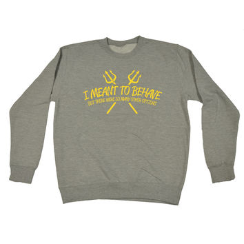 123t USA I Meant To Behave Many Other Options Funny Sweatshirt
