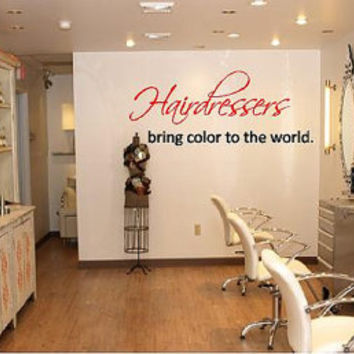 Hairdressers Bring Color to the world Vinyl Wall Decal-Beauty Salon Shop Wall Decal Lettering-Wall Art-Wall Decor