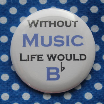 Without Music life would B flat - 2.25 inch pinback button badge