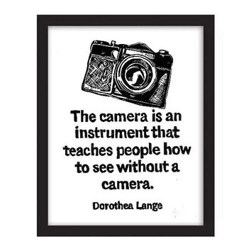 POSTER - 11x14 - Dorothea Lange - The camera is an instrument that teaches people how to see without a camera.