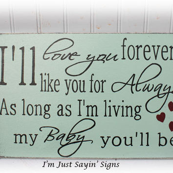 I'll Love You Forever I'll Like You For Always As Long As I'm Living My Baby You'll Be Wood Sign