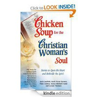 Chicken Soup for the Christian Woman's Soul: Stories to Open the Heart and Rekindle the Spirit (Chicken Soup for the Soul) [Kindle Edition]