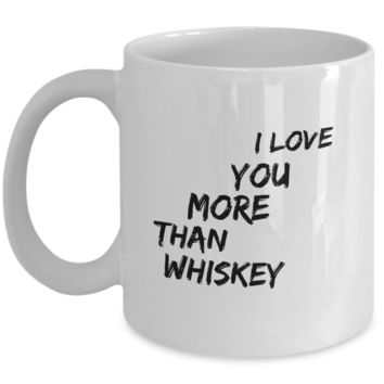 Valentine's Day Gift, Coffee Mug - I LOVE YOU MORE THAN WHISKEY - Best Present for Boyfriend Girlfriend Husband Wife Friend