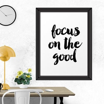 Printable Art, Focus On The Good, Typography Print, Instant Download, Printable Poster, Inspirational Print, Home Decor, Motivational Print