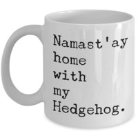 Hedgehog Mug - Hedgehog Gifts - Namast'ay Home with My Hedgehog Coffee Mug Ceramic Tea Cup