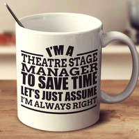 I'm A Theatre Stage Manager To Save Time Let's Just Assume I'm Always Right