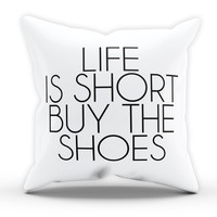 Life is Short Buy the Shoes Cushion Novelty Cushion Kitchen Cushion Pillow Bed Throw Gift Cushion Funny Cushion 244