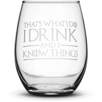 Wine Glass with Game of Thrones Quote, That's What I Do I Drink and I Know Things