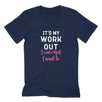 It's my workout I can cry if I want to, workout, gym, fitness, running V Neck T Shirt
