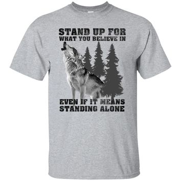 Stand up for what you believe in - Wolf Shirt Sweatshirt Hoodie