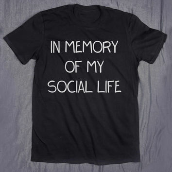 In Memory Of My Social Life Tumblr Top Slogan Tee Funny Awkward Anti-Social T-shirt