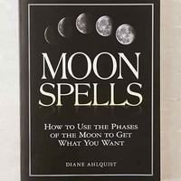 Moon Spells: How To Use The Phases Of The Moon To Get What You Want By Diane Ahlquist - Assorted One
