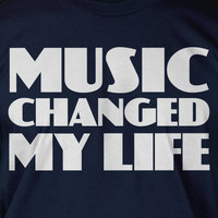 Music Changed My Life Screen Printed T-Shirt Tee Shirt T Shirt Mens Ladies Womens Youth Kids Funny Musician