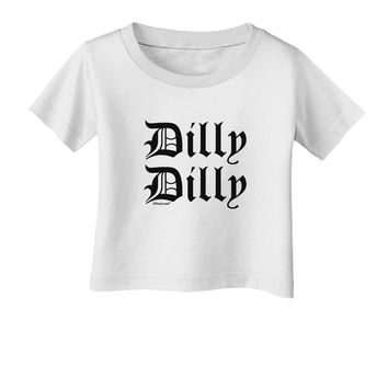 Dilly Dilly Beer Drinking Funny Infant T-Shirt by TooLoud