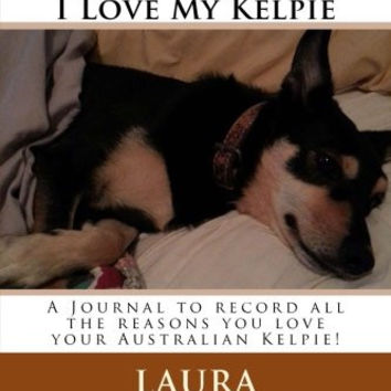 Leash Up's 101 Reasons I Love My Kelpie: A Journal to record all the reasons you love your Australian Kelpie!