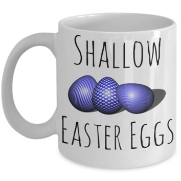 Easter Eggs Mug White Coffee Cup For Easter 2017 2018 Gifts For Him Her Family Grandparent Grandma Granddad Wive Husband Couples Funny Sayings Holiday Tea Coffee Mugs Cups Feel Shallow Inside Bunny Rabbit Easter Egg Hunt Jar