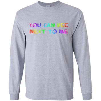 You Can Pee Next To Me  - LGBT Shirt - Transgender Bathroom Support  LS Ultra Cotton Tshirt