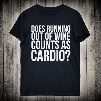 Does Running Out Of Wine Counts As Cardio Workout Slogan Tee Funny Yoga Shirt Running Marathon Gym Clothing